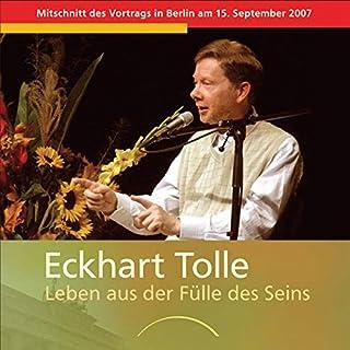 Leben aus der Fülle des Seins     Mitschnitt des Vortrags in Berlin am 15. September 2007              Autor:                                                                                                                                 Eckhart Tolle                               Sprecher:                                                                                                                                 Eckhart Tolle                      Spieldauer: 2 Std. und 3 Min.     26 Bewertungen     Gesamt 4,8
