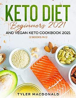 Keto Diet Beginners 2021 AND Vegan Keto Cookbook 2021: (2 Books IN 1) 1