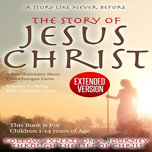 The Story of Jesus Christ - Extended Version audiobook cover art