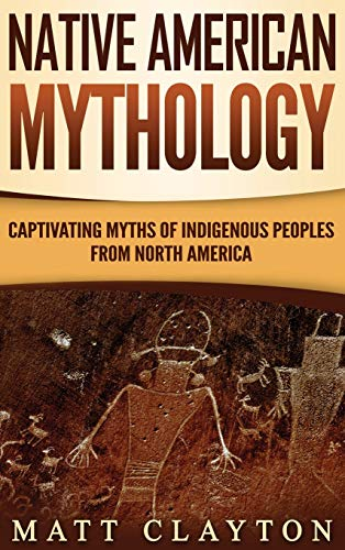 Compare Textbook Prices for Native American Mythology: Captivating Myths of Indigenous Peoples from North America  ISBN 9781952191039 by Clayton, Matt