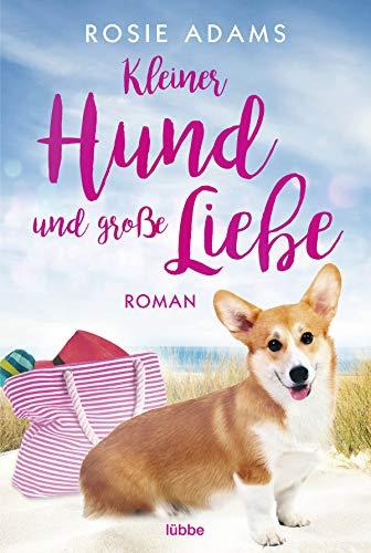 Kleiner Hund und große Liebe: Roman