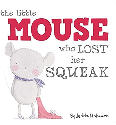 The Little Mouse Who Lost Her Squeak by Robaard, Jedda (2015) Hardcover