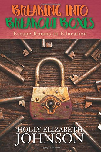 Breaking Into Breakout Boxes: Escape Rooms in Education