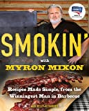 Smokin' with Myron Mixon: Backyard 'Cue Made Simple from the Winningest Man in Barbecue: Recipes Made Simple, from the Winningest Man in Barbecue: A Cookbook ... Winningest Man in Barbecue (English Edition)