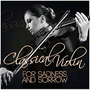 Classical Violin for Sadness and Sorrow