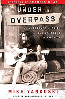 By Mike Yankoski - Under the Overpass: A Journey of Faith on the Streets of America (2/23/06)