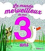 Le monde merveilleux de mes 3 ans - Pour les filles ! de Juliette Parachini-Deny