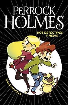 Dos detectives y medio (Serie Perrock Holmes 1) de [Isaac Palmiola]