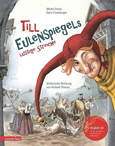 Till Eulenspiegels lustige Streiche mit CD: Sinfonische Dichtung von Richard Strauss (Musikalisches Bilderbuch mit CD)