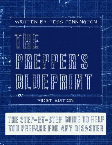 The Prepper's Blueprint: The Step-By-Step Guide To Help You Through Any Disaster
