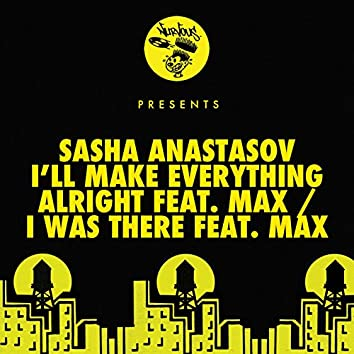 I'll Make Everything Alright (feat. Max) / I Was There (feat. Max)