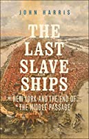 The Last Slave Ships: New York and the End of the Middle Passage