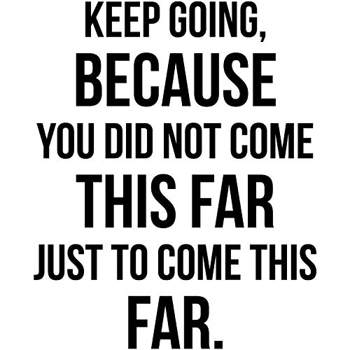 My Vinyl Story Keep Going Because You Did Not Come This Far Just to Come This Far Motivational Wall Decal Quote for Home Gym Decor Office Decor Sticker Art Be Focused & Motivated Results 21x26 inches