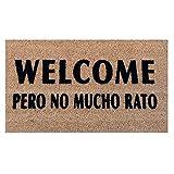 Felpudo Welcome Pero no Mucho rato - Felpudo Coco Fibra Natural Bienvenida Puerta. Felpudos Originales con Frases Welcome Pero no Mucho Rato. 70x40 cm