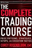The Complete Trading Course: Price Patterns, Strategies, Setups, and Execution Tactics by Corey Rosenbloom(2011-01-11)