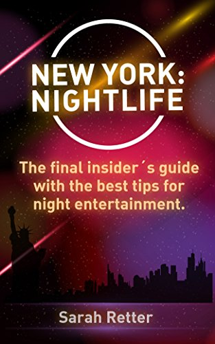 NEW YORK: NIGHTLIFE. The final insider´s guide written by locals in-the-know with the best tips for night entertainment. (NIGHT LIFE IN THE BIG CITIES.) (English Edition)