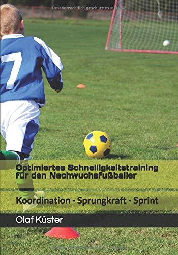 Optimiertes Schnelligkeitstraining für den Nachwuchsfußballer: Koordination - Sprungkraft - Sprint