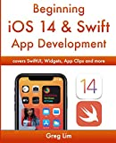 Beginning iOS 14 & Swift 5 App Development: Develop iOS Apps, Widgets with Xcode 12, Swift 5, SwiftUI, ARKit and more