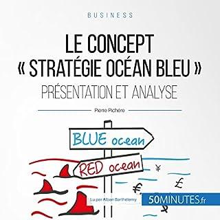 """Couverture de Le concept """"stratégie Océan bleu"""". Présentation et analyse"""