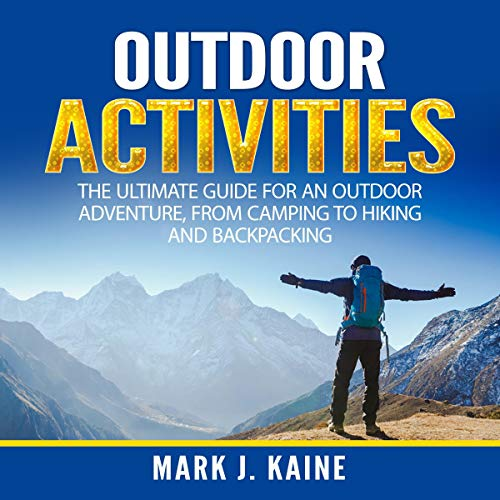 Outdoor Activities: The Ultimate Guide for an Outdoor Adventure, from Camping to Hiking and Backpacking Titelbild