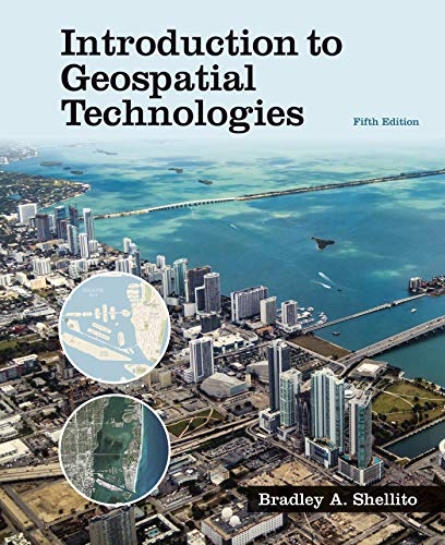 Compare Textbook Prices for Introduction to Geospatial Technologies Fifth Edition ISBN 9781319249519 by Shellito, Bradley A.