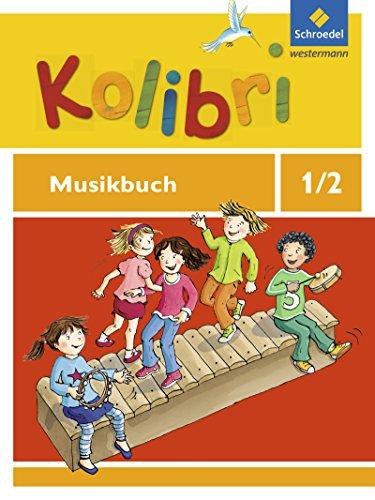 Kolibri - Musikbücher: Allgemeine Ausgabe 2012: Musikbuch 1 / 2