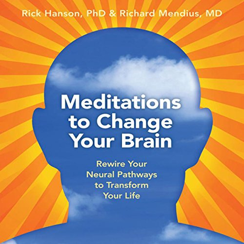 Meditations to Change Your Brain     Rewire Your Neural Pathways to Transform Your Life              By:                                                                                                                                 Rick Hanson Ph.D.,                                                                                        Rick Mendius M.D.                               Narrated by:                                                                                                                                 Rick Hanson Ph.D.,                                                                                        Rick Mendius M.D.                      Length: 3 hrs and 43 mins     50 ratings     Overall 4.4