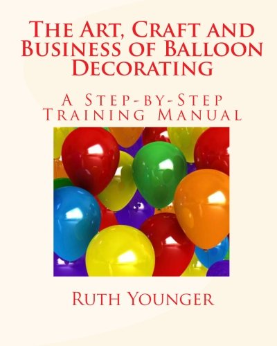 The Art, Craft, and Business of Balloon Decorating