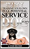 How to Potty Train Your Own Full Potential Service Dog Puppy: Method Developed Specifically for young Service...