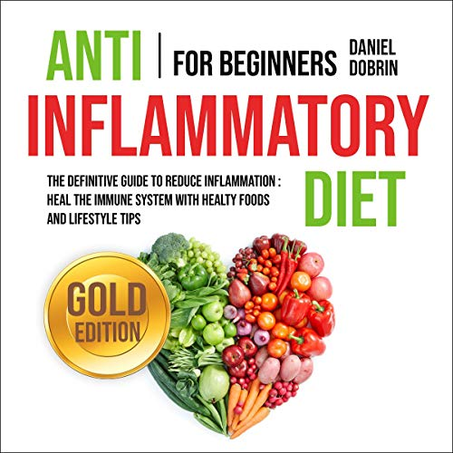 Anti Inflammatory Diet for Beginners: Gold Edition audiobook cover art