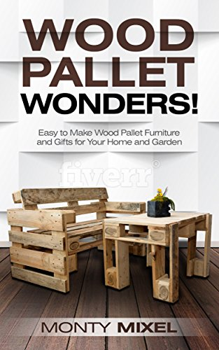 Wood Pallet Wonders!: Easy to Make Wood Pallet Furniture and Gifts for Your Home and Garden (English Edition)