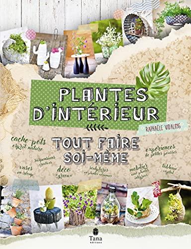 Tout faire soi-même plantes d'intérieur - DIY green et zéro déchet : déco green, bricolage, recyclage, création pour verdir et faire pousser chez soi