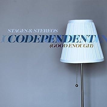 Co-Dependent (Good Enough)