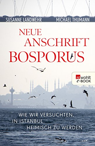 Neue Anschrift Bosporus: Wie wir versuchten, in Istanbul heimisch zu werden