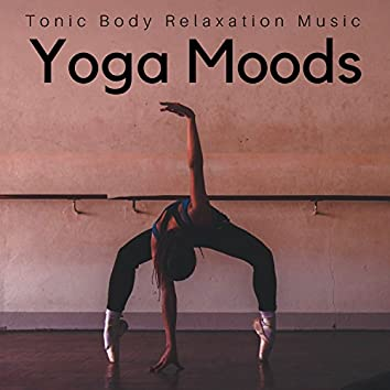 Yoga Moods - Tonic Body Relaxation Music Deluxe Music Collection