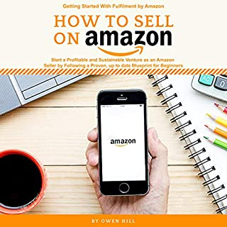How to Sell on Amazon: Getting Started with Fulfilment by Amazon, Start a Profitable and Sustainable Venture as an Amazon Seller by Following a Proven, up to Date Blueprints for Beginners cover art