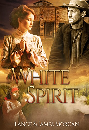 White Spirit (A novel based on a true story) by [Lance Morcan, James Morcan]