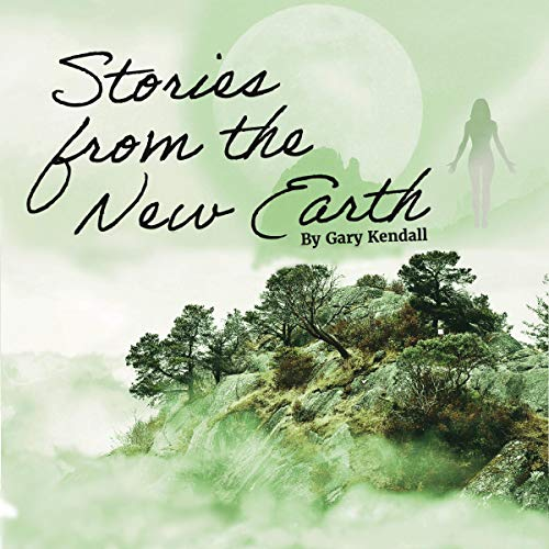 Stories from the New Earth Audiobook By Gary Kendall cover art