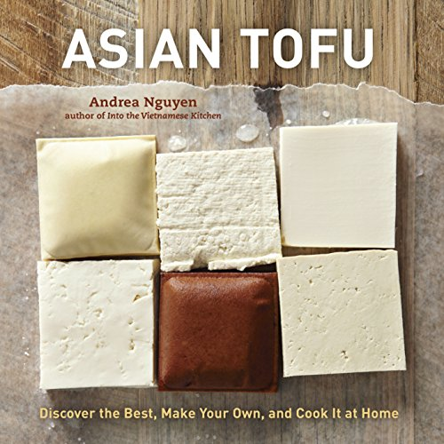 Asian Tofu: Discover the Best, Make Your Own, and Cook It at Home [A...