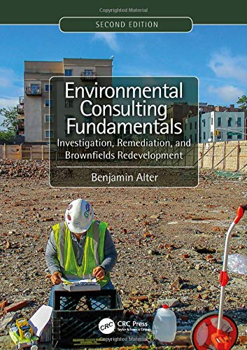 Compare Textbook Prices for Environmental Consulting Fundamentals: Investigation, Remediation, and Brownfields Redevelopment, Second Edition 2 Edition ISBN 9781138613201 by Alter, Benjamin