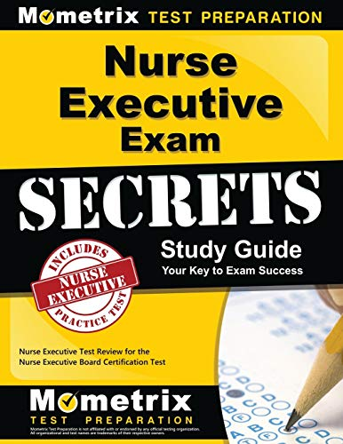 Nurse Executive Exam Secrets Study Guide: Nurse Executive Test Review for the Nurse Executive Board