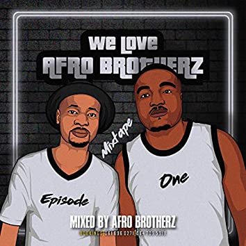 We Love Afro Brotherz Mixtape (Episode One) [Mixed By Afro Brotherz]