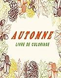 Automne Livre de Coloriage: Scènes d'automne, feuilles d'automne, récolte, animaux adorables, cahier de coloriage automne relaxant et anti-stress pour adultes et adolescents