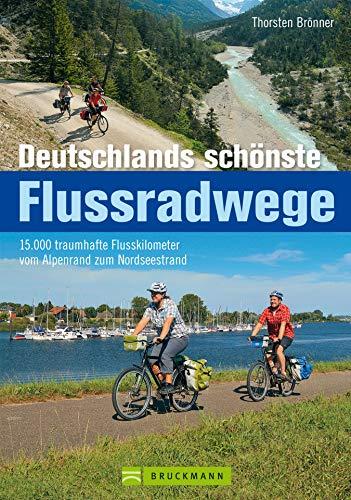 Radführer Flussradwege Deutschland: Die 50 schönsten Radtouren entlang der Flüsse Deutschlands - über 15.000 traumhafte Flusskilometer. Mit vielen Infos, Radkarten und Tipps zu den Fahrradtouren
