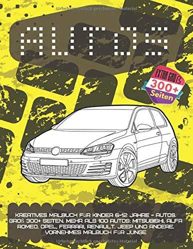 Kreatives Malbuch für Kinder 6-12 Jahre - Autos. Groß 300+ Seiten. Mehr als 100 Autos: Mitsubishi, Alfa Romeo, Opel, Ferrari, Renault, Jeep und ... junge (Kreatives Malbuch für Männer, Band 1)