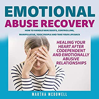 Emotional Abuse Recovery     Healing Your Heart after Codependent and Emotionally Abusive Relationships: How to Handle Narcissists, Controlling, Manipulative, Toxic People and Take Your Life Back              By:                                                                                                                                 Martha McDowell                               Narrated by:                                                                                                                                 Ginger White                      Length: 3 hrs and 30 mins     6 ratings     Overall 4.0