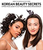 Korean Beauty Secrets: A Practical Guide to Cutting-Edge Skincare & Makeup - Kerry Thompson