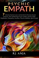 Psychic Empath: 7 Steps to Improve Your Connection & the Joy of Your Essence, the Awakening of Your Chakra, Karma, Daily Meditation, Telepathy, Intuition, Psychic Abilities, Spirit Guide.
