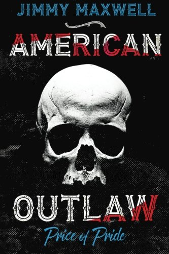 Compare Textbook Prices for American Outlaw: Price of Pride Volume 1 1 Edition ISBN 9780992831189 by Maxwell, Jimmy,Parham, Mark