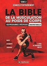 La Bible de la Musculation au Poids de Corps T2 - Seances d'Entrainement de Christophe Pourcelot